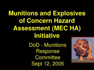Munitions and Explosives of Concern Hazard Assessment MEC HA            Initiative