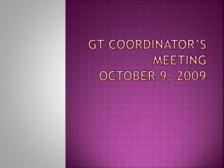 GT Coordinator's Meeting October 9, 2009