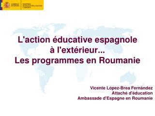 L'action éducative espagnole à  l'extérieur ... Les  programmes  en  Roumanie