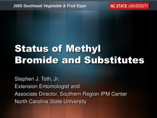 Status of Methyl Bromide and Substitutes