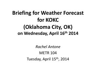 Briefing for  Weather  Forecast  for KOKC (Oklahoma City, OK) on Wednesday , April 16 th  2014