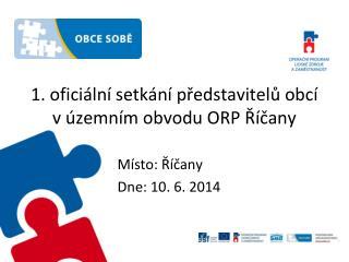 1 . oficiální setkání představitelů obcí v  ú zemním obvodu ORP  Říčany