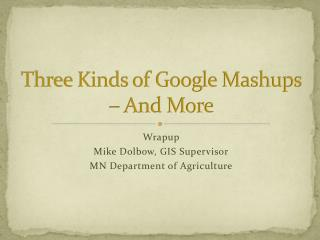 Three Kinds of Google Mashups – And More