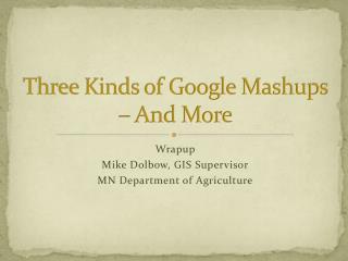 Three Kinds of Google Mashups � And More
