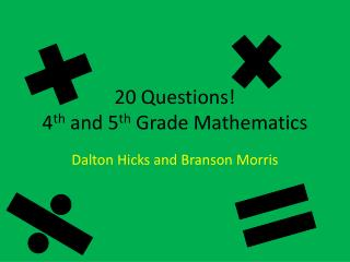 20 Questions ! 4 th  and 5 th  Grade Mathematics
