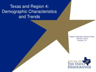 Texas and Region 4: Demographic Characteristics and Trends