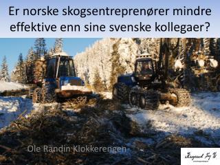 Er norske skogsentreprenører mindre effektive enn sine svenske kollegaer?