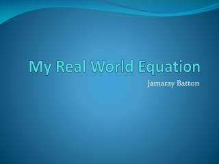My Real World Equation