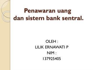 Penawaran uang   dan sistem bank sentral.