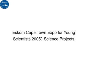 Eskom Cape Town Expo for Young Scientists 2005: Science Projects