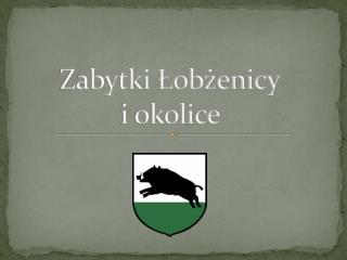 Zabytki Łobżenicy i okolice