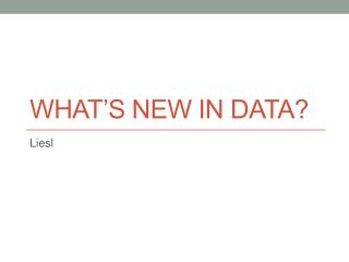 What�s New in Data?