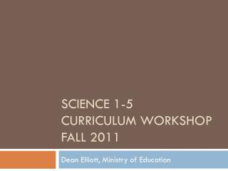 Science 1-5 Curriculum workshop FALL 2011