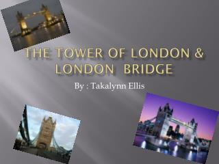 The tower of London & London  Bridge