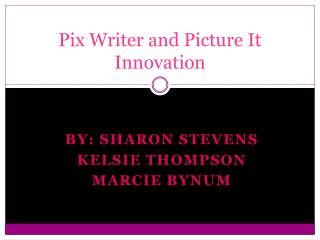 Pix Writer and Picture It Innovation