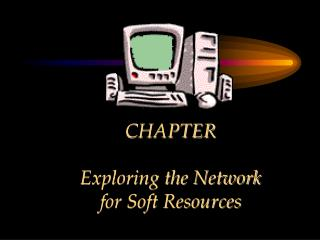 CHAPTER    Exploring the Network  for Soft Resources