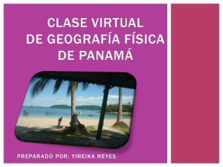 Clase virtual  de geografía FÍSICA de panamá