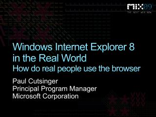 Windows Internet Explorer 8  in the Real World How do real people use the browser