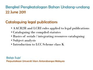 Bengkel Pengkatalogan Bahan Undang-undang 22 June  2011 Cataloguing legal publications