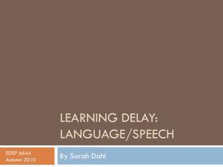 Learning Delay: Language/Speech