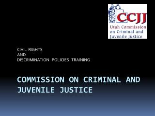 COMMISSION ON CRIMINAL AND JUVENILE JUSTICE
