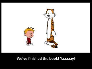 We�ve finished the book!  Yaaaaay !