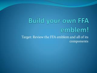 Build your own FFA emblem!