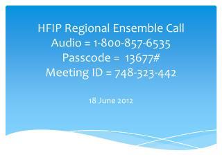 HFIP Regional Ensemble Call Audio = 1-800-857-6535 Passcode =  13677# Meeting ID =  748-323-442