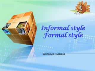 Informal style  Formal style