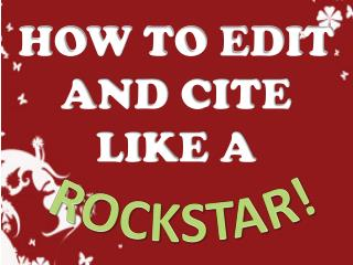 HOW TO EDIT AND CITE LIKE A