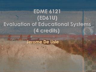 EDME 6121     (ED61U)  Evaluation of Educational Systems            (4 credits)