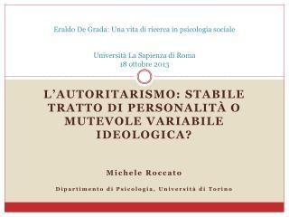 L�AUTORITARISMO: STABILE TRATTO DI PERSONALIT� O MUTEVOLE VARIABILE IDEOLOGICA? Michele Roccato
