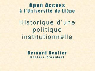 Open Access   l Universit  de Li ge  Historique d une politique institutionnelle   Bernard Rentier Recteur-Pr sident