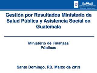 Gestión por Resultados Ministerio de Salud Pública y Asistencia Social en Guatemala