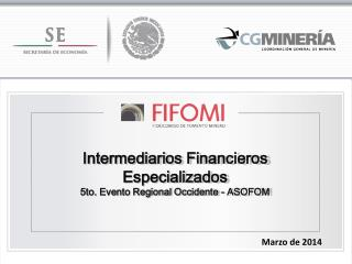 Intermediarios Financieros Especializados 5to. Evento Regional Occidente - ASOFOM