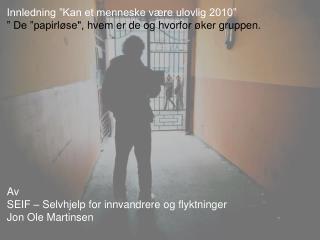 """Innledning """"Kan et menneske være ulovlig 2010"""""""
