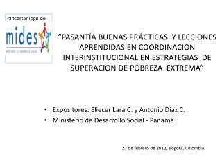 Expositores: Eliecer Lara C. y Antonio Díaz C. Ministerio de Desarrollo Social - Panamá