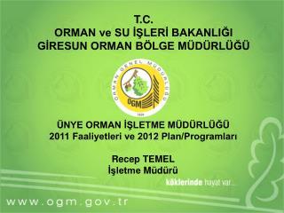 ÜNYE ORMAN İŞLETME MÜDÜRLÜĞÜ 2011 Faaliyetleri ve 2012 Plan/Programları Recep TEMEL