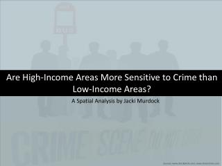 Are  High-Income  Areas More Sensitive to Crime than Low-Income Areas?