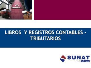 LIBROS  Y REGISTROS  CONTABLES - TRIBUTARIOS