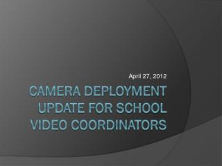 Camera Deployment Update for School Video Coordinators