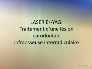 LASER Er-YAG: Traitement d'une lésion parodontale infraosseuse interradiculaire