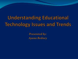 Understanding Educational Technology Issues and Trends