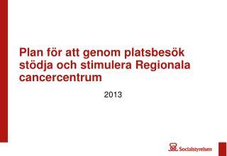 Plan för att genom platsbesök stödja  och stimulera Regionala  cancercentrum