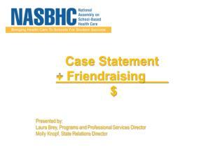 Case Statement  +  Friendraising  $