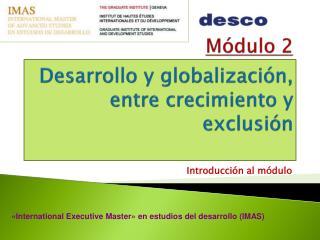 Módulo 2 Desarrollo  y globalización, entre crecimiento y exclusión