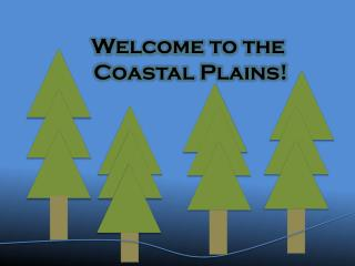 Welcome to the  Coastal Plains!