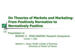 On Theories of Markets and Marketing: From Positively Normative to Normatively Positive