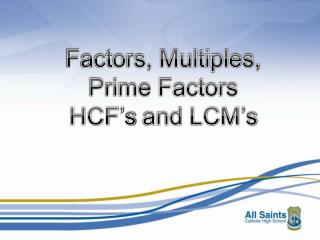 Factors, Multiples, Prime Factors HCF's  and  LCM's