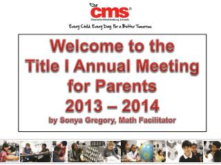 Welcome to the  Title I Annual Meeting for Parents 2013 – 2014 by Sonya Gregory, Math Facilitator